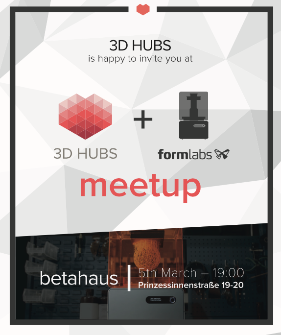 Formlabs and 3D Hubs Meetup