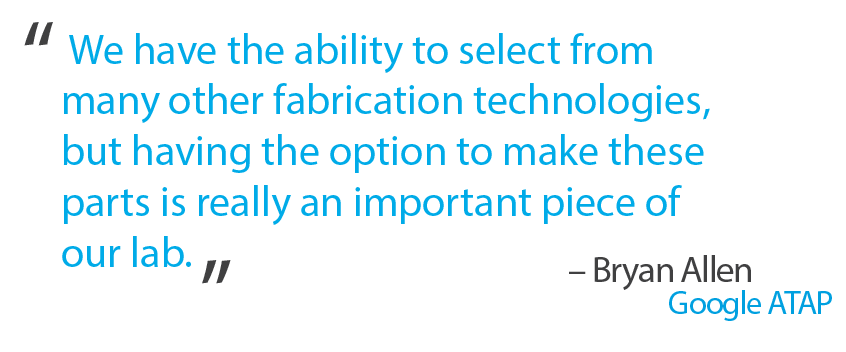 """We have the ability to select from many other fabrication technologies, but having the option to make these parts is really an important piece of our lab."" - Bryan Allen"