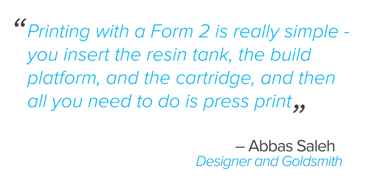 """Printing with a Form 2 is really simple - you insert the resin tank, the build platform, and the cartridge, and then all you need to do is press print,""  Saleh said."